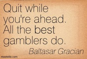 quit while youre ahead all the best gamblers do baltasar gracian
